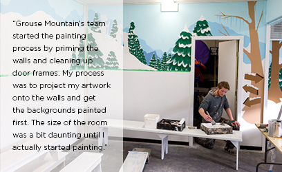 """Grouse Mountain's team started the painting process by priming the walls and cleaning up door frames. My process was to project my artwork onto the walls and get the backgrounds painted first. The size of the room was a bit daunting until I actually started painting."""
